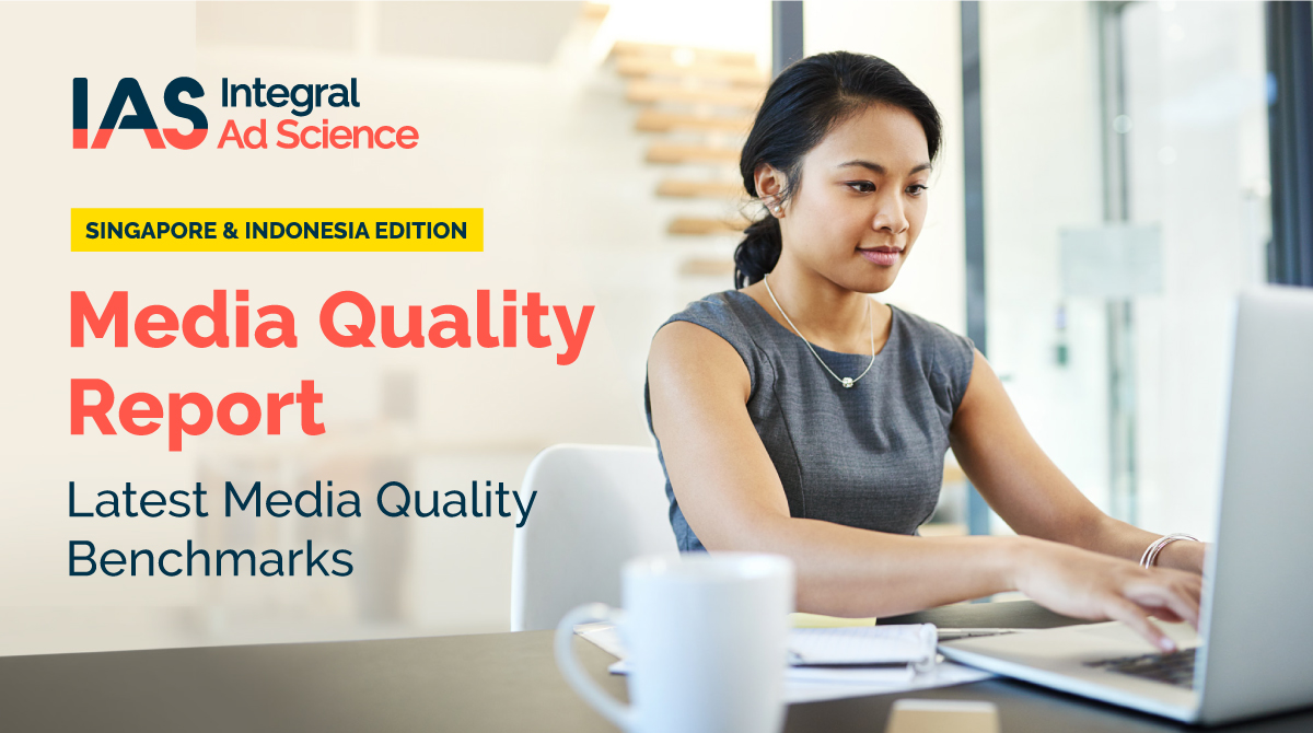 Latest: 2019 Singapore and Indonesia Media Quality reports by Integral Ad Science (IAS)
