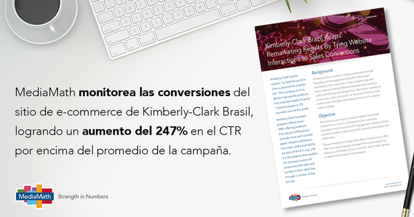 Caso de Estudio: KIMBERLY-CLARK BRASIL ANALIZA LOS RESULTADOS DEL REMARKETING MEDIANTE CONVERSIONES DE VENTAS EN SITIOS WEB