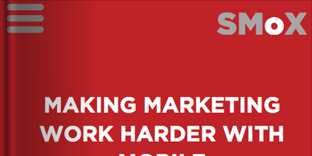 SMoX Report: Making Marketing Work Harder with Mobile
