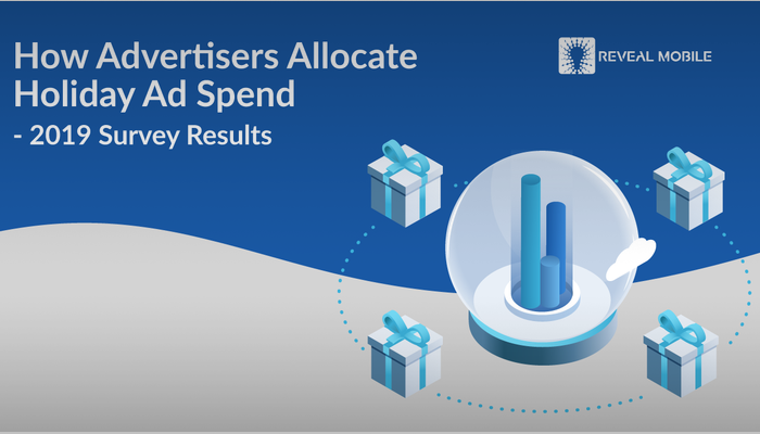 Reveal Mobile: How Advertisers Allocate Holiday Ad Spend - 2019 Survey Results